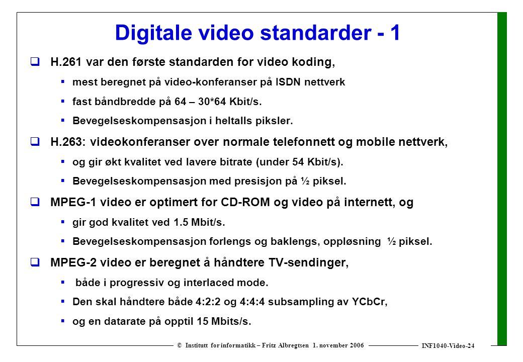 INF1040-Video-24 © Institutt for informatikk – Fritz Albregtsen 1. november 2006 Digitale video standarder - 1  H.261 var den første standarden for v
