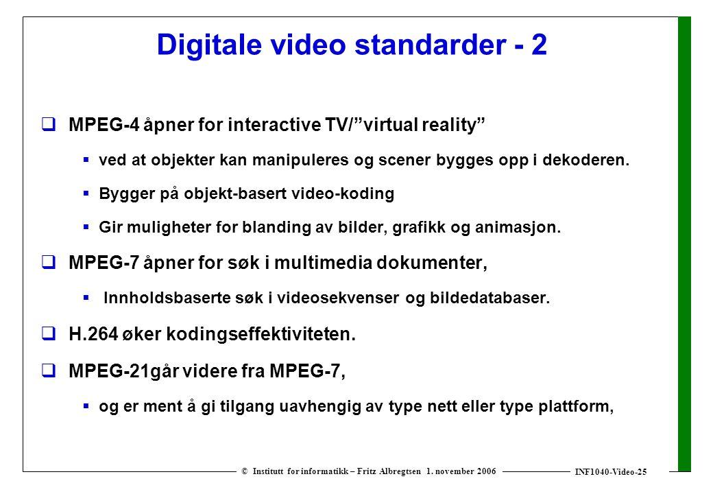 """INF1040-Video-25 © Institutt for informatikk – Fritz Albregtsen 1. november 2006 Digitale video standarder - 2  MPEG-4 åpner for interactive TV/""""virt"""