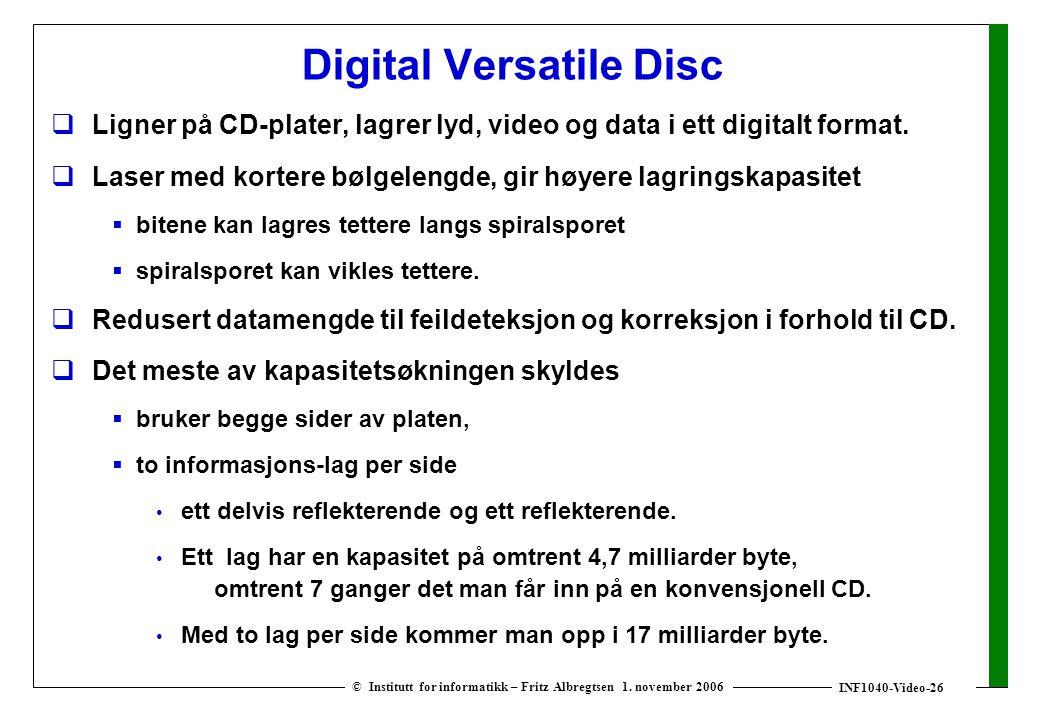 INF1040-Video-26 © Institutt for informatikk – Fritz Albregtsen 1. november 2006 Digital Versatile Disc  Ligner på CD-plater, lagrer lyd, video og da