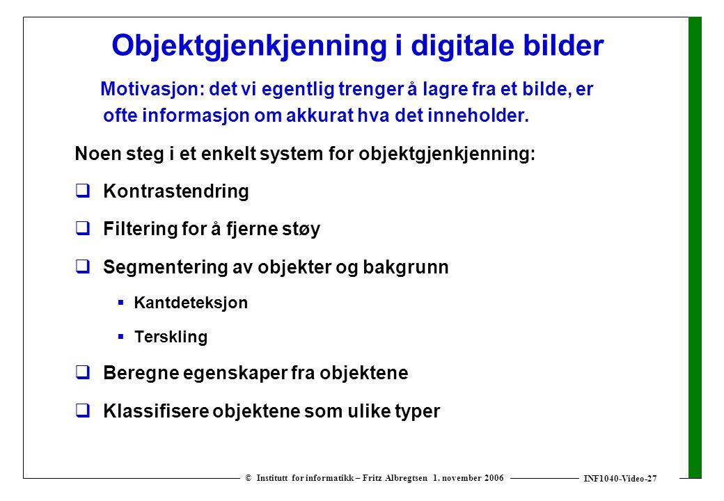 INF1040-Video-27 © Institutt for informatikk – Fritz Albregtsen 1. november 2006 Objektgjenkjenning i digitale bilder Motivasjon: det vi egentlig tren