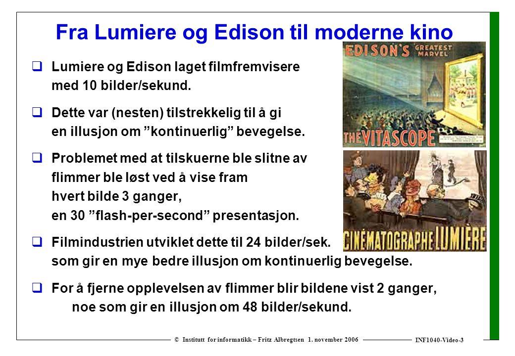 INF1040-Video-3 © Institutt for informatikk – Fritz Albregtsen 1. november 2006 Fra Lumiere og Edison til moderne kino  Lumiere og Edison laget filmf