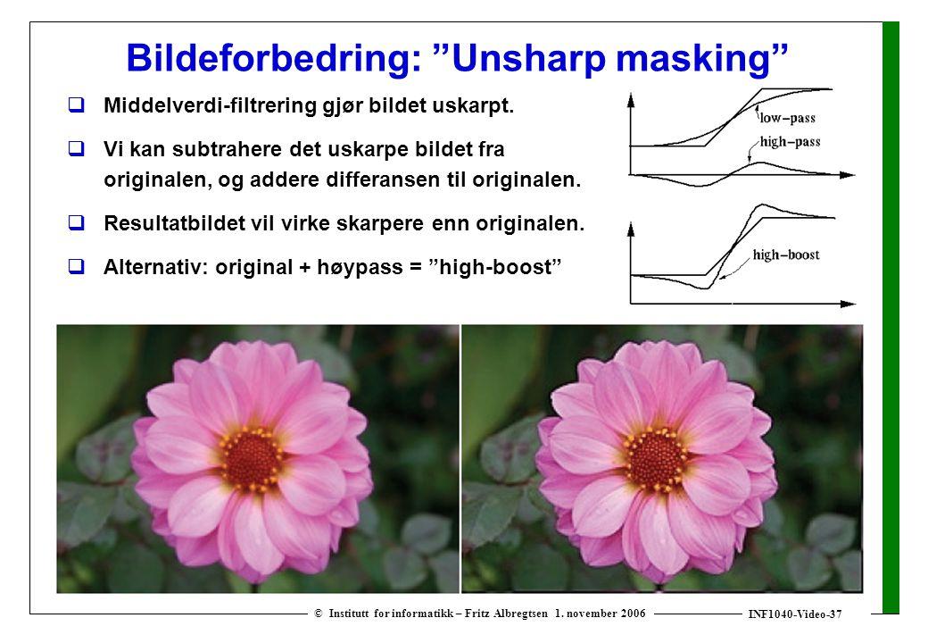 """INF1040-Video-37 © Institutt for informatikk – Fritz Albregtsen 1. november 2006 Bildeforbedring: """"Unsharp masking""""  Middelverdi-filtrering gjør bild"""