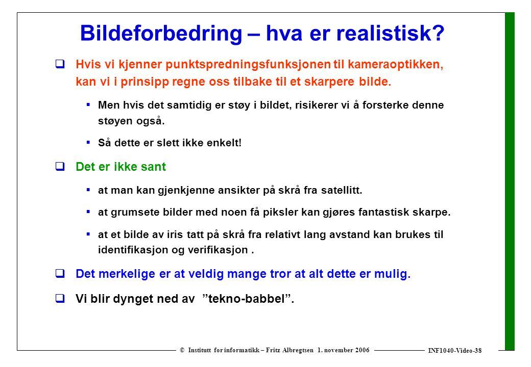 INF1040-Video-38 © Institutt for informatikk – Fritz Albregtsen 1. november 2006 Bildeforbedring – hva er realistisk?  Hvis vi kjenner punktspredning