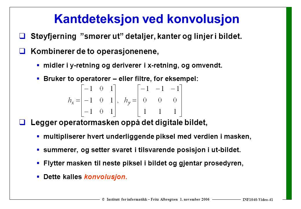 """INF1040-Video-41 © Institutt for informatikk – Fritz Albregtsen 1. november 2006 Kantdeteksjon ved konvolusjon  Støyfjerning """"smører ut"""" detaljer, ka"""