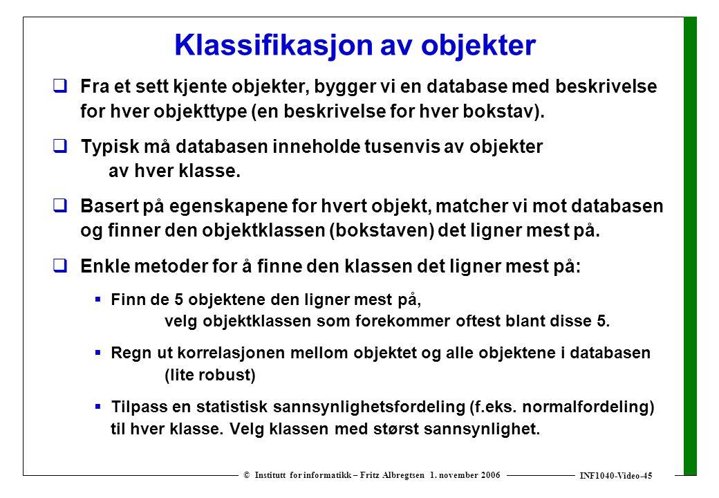 INF1040-Video-45 © Institutt for informatikk – Fritz Albregtsen 1. november 2006 Klassifikasjon av objekter  Fra et sett kjente objekter, bygger vi e