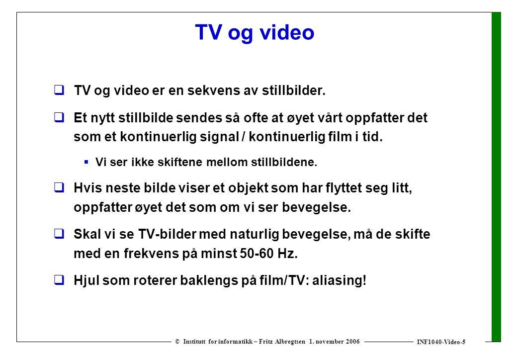 INF1040-Video-5 © Institutt for informatikk – Fritz Albregtsen 1. november 2006 TV og video  TV og video er en sekvens av stillbilder.  Et nytt stil