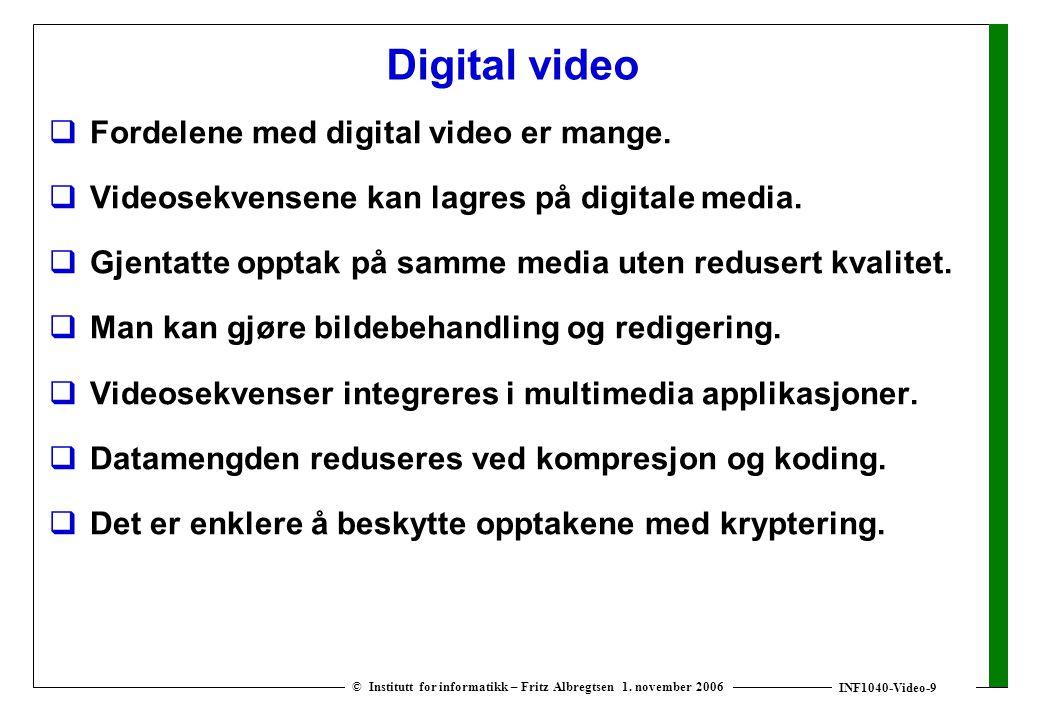 INF1040-Video-9 © Institutt for informatikk – Fritz Albregtsen 1. november 2006 Digital video  Fordelene med digital video er mange.  Videosekvensen