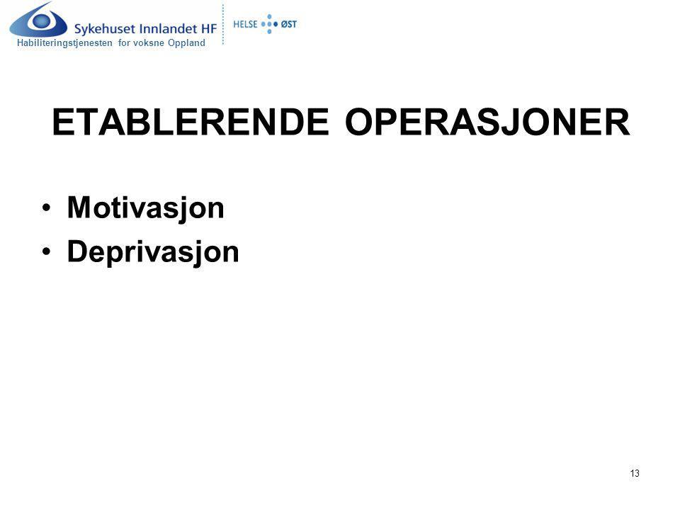 Habiliteringstjenesten for voksne Oppland 13 ETABLERENDE OPERASJONER Motivasjon Deprivasjon