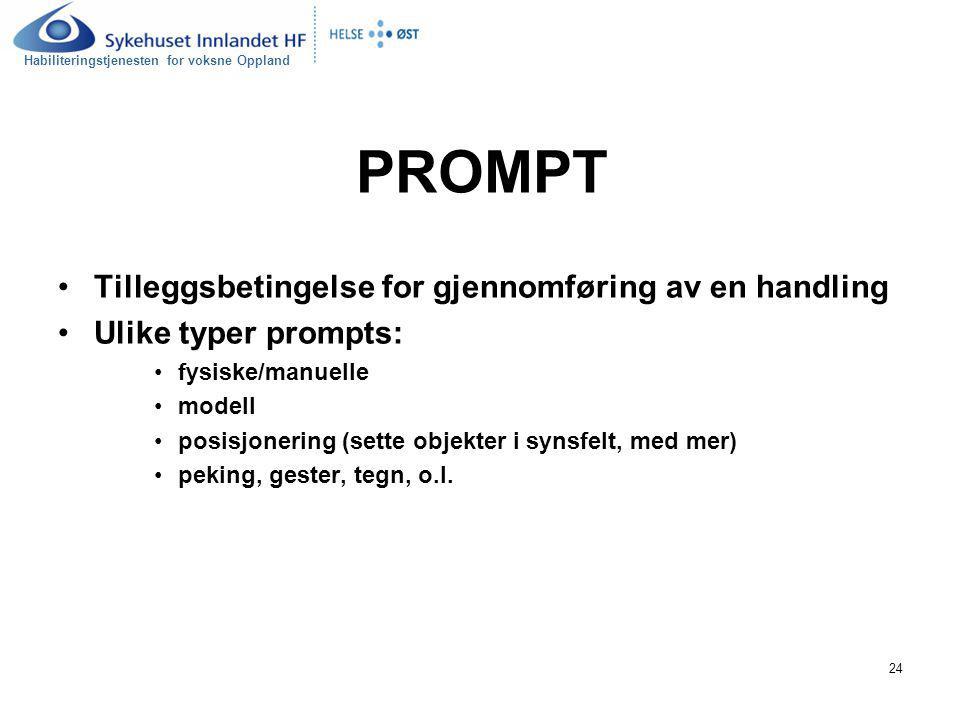 Habiliteringstjenesten for voksne Oppland 24 PROMPT Tilleggsbetingelse for gjennomføring av en handling Ulike typer prompts: fysiske/manuelle modell p