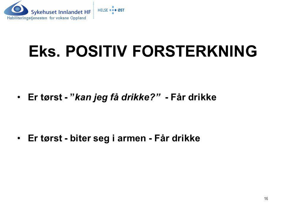 """Habiliteringstjenesten for voksne Oppland 16 Eks. POSITIV FORSTERKNING Er tørst - """"kan jeg få drikke?"""" - Får drikke Er tørst - biter seg i armen - Får"""