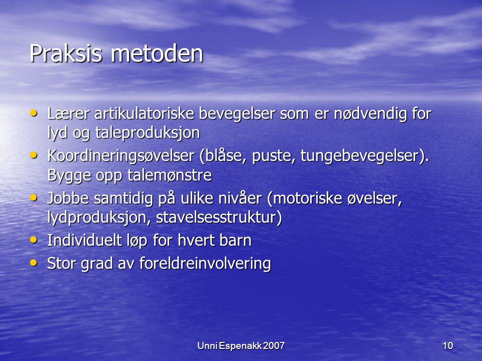 Unni Espenakk 200710 Praksis metoden Lærer artikulatoriske bevegelser som er nødvendig for lyd og taleproduksjon Lærer artikulatoriske bevegelser som er nødvendig for lyd og taleproduksjon Koordineringsøvelser (blåse, puste, tungebevegelser).