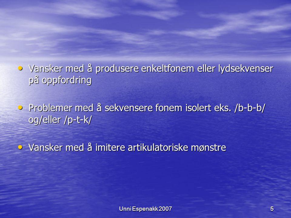 Unni Espenakk 20075 Vansker med å produsere enkeltfonem eller lydsekvenser på oppfordring Vansker med å produsere enkeltfonem eller lydsekvenser på oppfordring Problemer med å sekvensere fonem isolert eks.