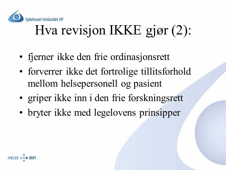 Hva revisjon IKKE gjør (2): fjerner ikke den frie ordinasjonsrett forverrer ikke det fortrolige tillitsforhold mellom helsepersonell og pasient griper ikke inn i den frie forskningsrett bryter ikke med legelovens prinsipper