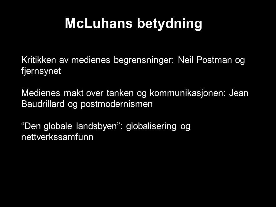 McLuhans betydning Kritikken av medienes begrensninger: Neil Postman og fjernsynet Medienes makt over tanken og kommunikasjonen: Jean Baudrillard og p