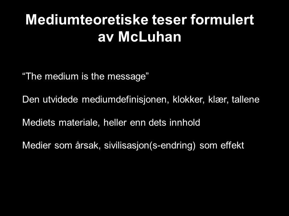 """Mediumteoretiske teser formulert av McLuhan """"The medium is the message"""" Den utvidede mediumdefinisjonen, klokker, klær, tallene Mediets materiale, hel"""