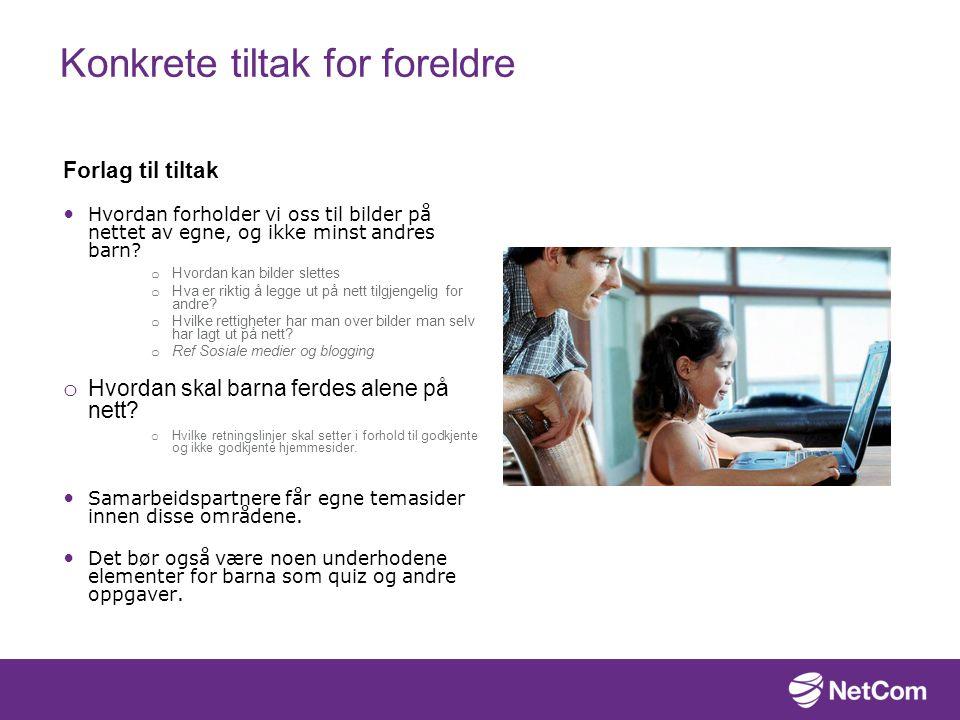 Konkrete tiltak for foreldre Forlag til tiltak Hvordan forholder vi oss til bilder på nettet av egne, og ikke minst andres barn.