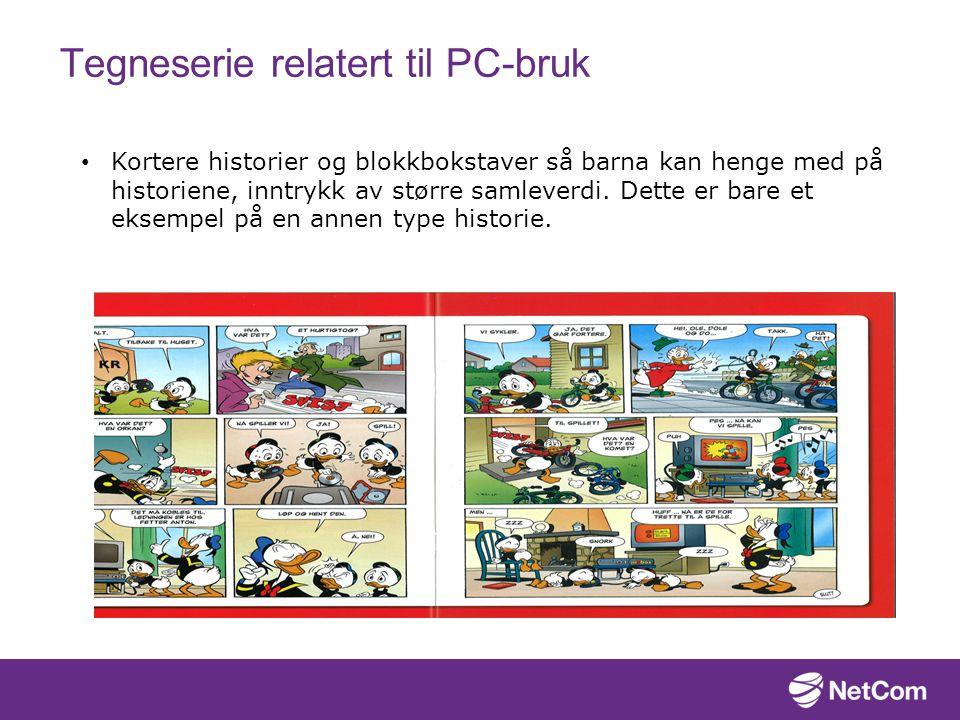 Tegneserie relatert til PC-bruk Kortere historier og blokkbokstaver så barna kan henge med på historiene, inntrykk av større samleverdi.