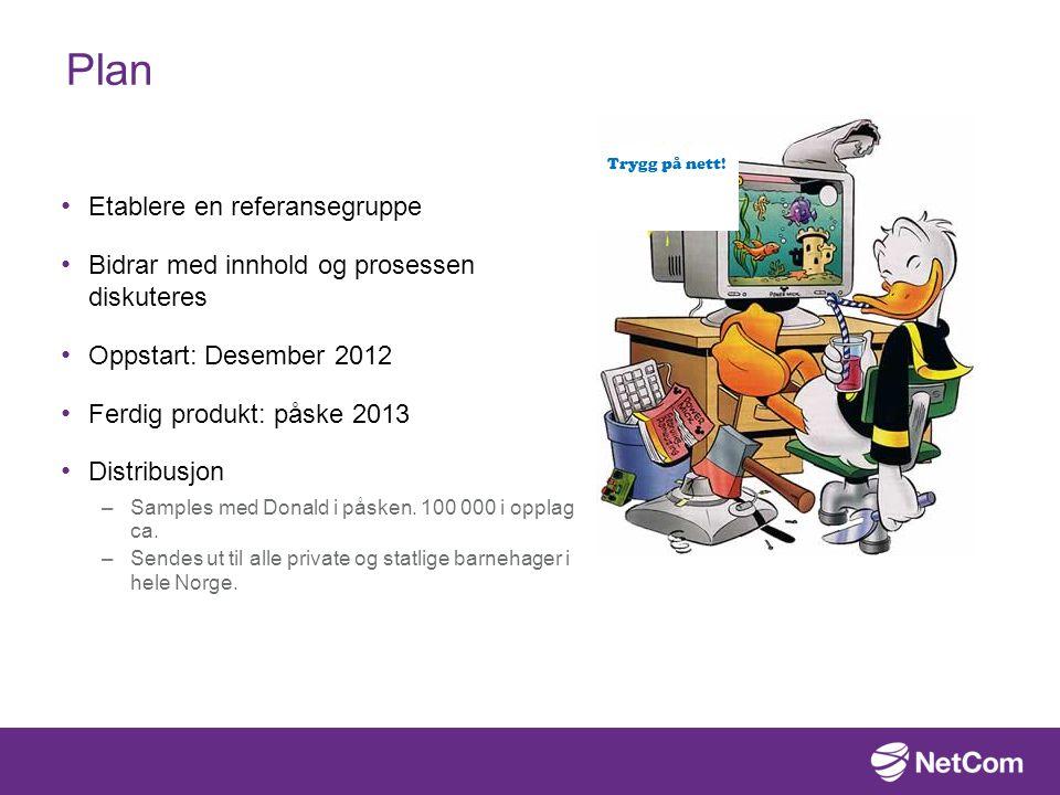 Plan Etablere en referansegruppe Bidrar med innhold og prosessen diskuteres Oppstart: Desember 2012 Ferdig produkt: påske 2013 Distribusjon –Samples med Donald i påsken.