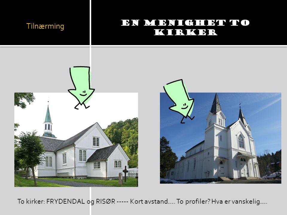 Tilnærming En menighet to kirker To kirker: FRYDENDAL og RISØR ----- Kort avstand…. To profiler? Hva er vanskelig….