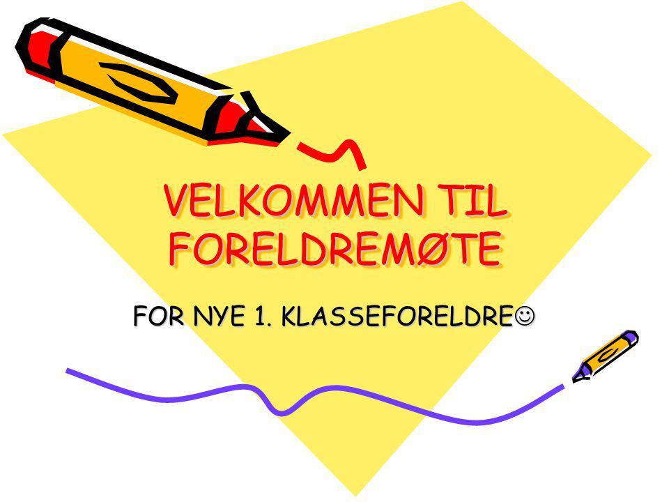 VELKOMMEN TIL FORELDREMØTE FOR NYE 1. KLASSEFORELDRE FOR NYE 1. KLASSEFORELDRE