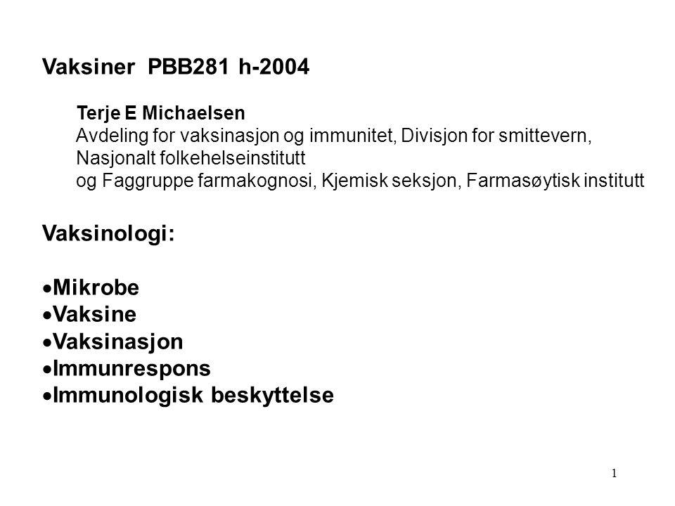1 Vaksiner PBB281 h-2004 Terje E Michaelsen Avdeling for vaksinasjon og immunitet, Divisjon for smittevern, Nasjonalt folkehelseinstitutt og Faggruppe