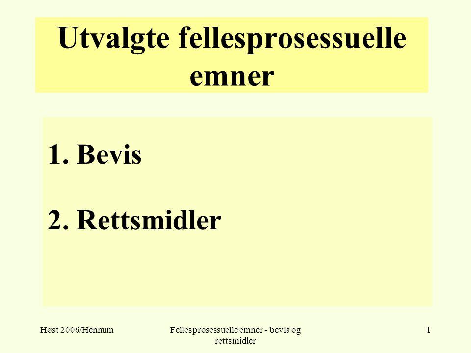 Høst 2006/HennumFellesprosessuelle emner - bevis og rettsmidler 1 Utvalgte fellesprosessuelle emner 1. Bevis 2. Rettsmidler