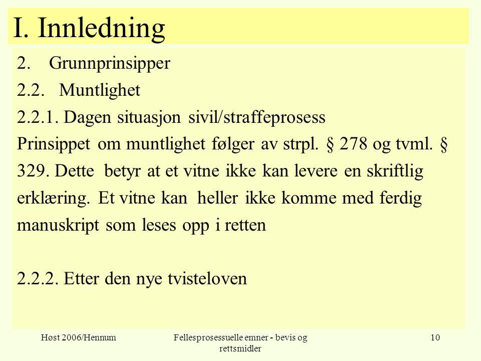Høst 2006/HennumFellesprosessuelle emner - bevis og rettsmidler 10 I. Innledning 2.Grunnprinsipper 2.2. Muntlighet 2.2.1. Dagen situasjon sivil/straff