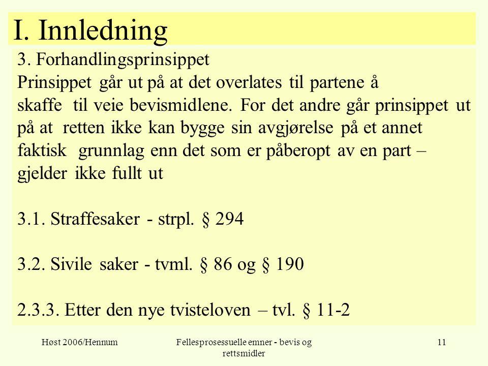 Høst 2006/HennumFellesprosessuelle emner - bevis og rettsmidler 11 I. Innledning 3. Forhandlingsprinsippet Prinsippet går ut på at det overlates til p