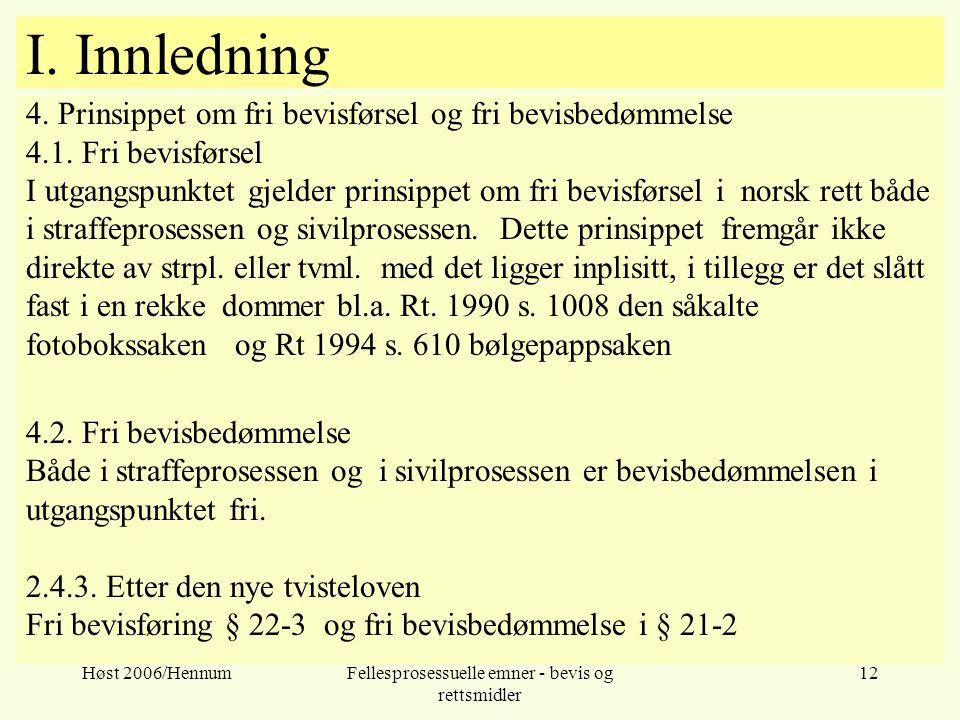 Høst 2006/HennumFellesprosessuelle emner - bevis og rettsmidler 12 I. Innledning 4. Prinsippet om fri bevisførsel og fri bevisbedømmelse 4.1. Fri bevi