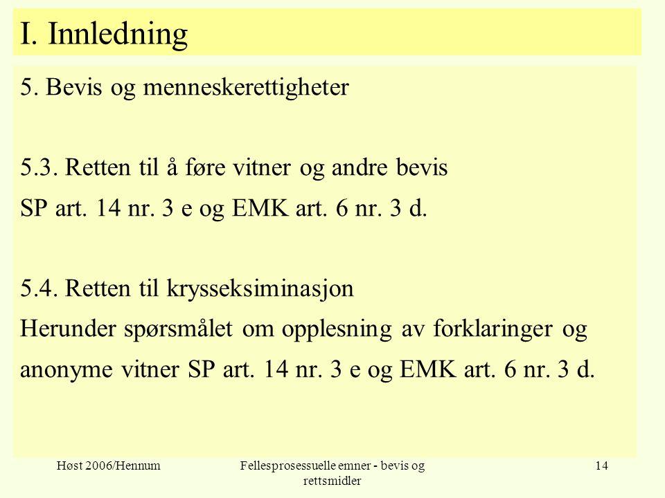 Høst 2006/HennumFellesprosessuelle emner - bevis og rettsmidler 14 I. Innledning 5. Bevis og menneskerettigheter 5.3. Retten til å føre vitner og andr