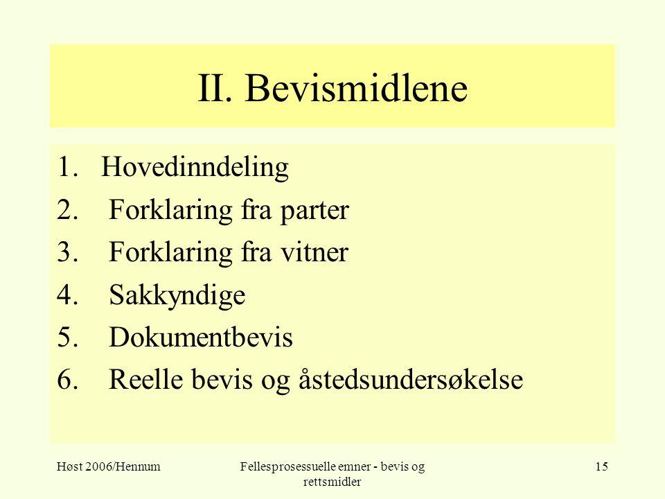 Høst 2006/HennumFellesprosessuelle emner - bevis og rettsmidler 15 II. Bevismidlene 1.Hovedinndeling 2. Forklaring fra parter 3. Forklaring fra vitner