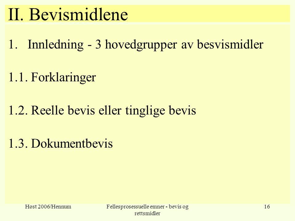 Høst 2006/HennumFellesprosessuelle emner - bevis og rettsmidler 16 II. Bevismidlene 1.Innledning - 3 hovedgrupper av besvismidler 1.1. Forklaringer 1.