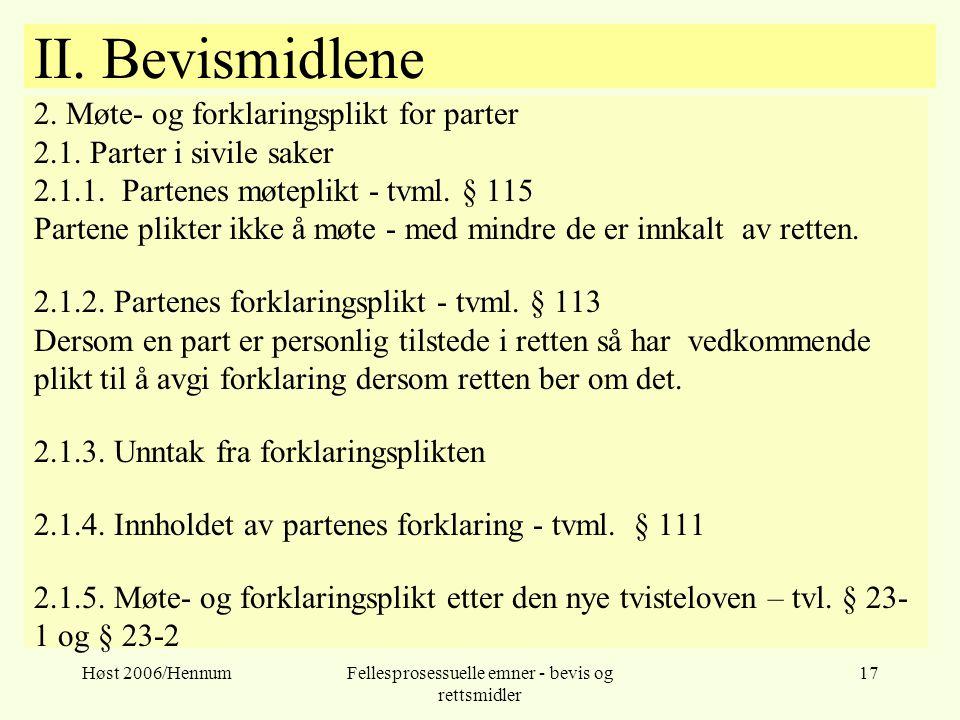 Høst 2006/HennumFellesprosessuelle emner - bevis og rettsmidler 17 II. Bevismidlene 2. Møte- og forklaringsplikt for parter 2.1. Parter i sivile saker