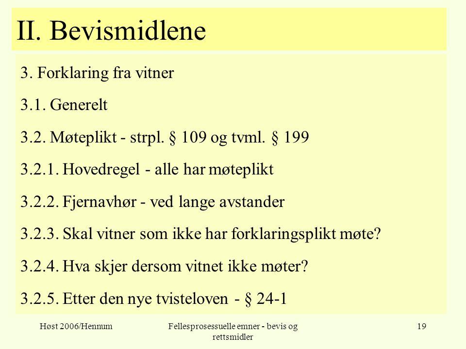 Høst 2006/HennumFellesprosessuelle emner - bevis og rettsmidler 19 II. Bevismidlene 3. Forklaring fra vitner 3.1. Generelt 3.2. Møteplikt - strpl. § 1