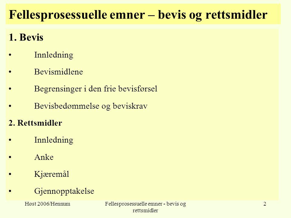 Høst 2006/HennumFellesprosessuelle emner - bevis og rettsmidler 2 Fellesprosessuelle emner – bevis og rettsmidler 1. Bevis Innledning Bevismidlene Beg