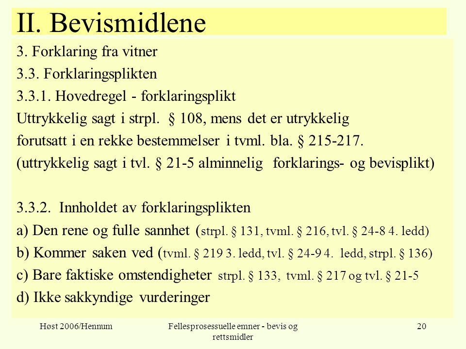 Høst 2006/HennumFellesprosessuelle emner - bevis og rettsmidler 20 II. Bevismidlene 3. Forklaring fra vitner 3.3. Forklaringsplikten 3.3.1. Hovedregel