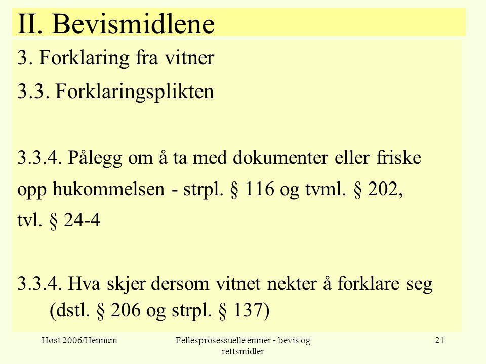 Høst 2006/HennumFellesprosessuelle emner - bevis og rettsmidler 21 II. Bevismidlene 3. Forklaring fra vitner 3.3. Forklaringsplikten 3.3.4. Pålegg om