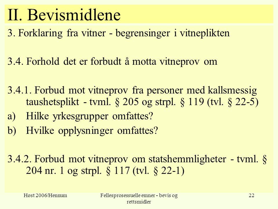 Høst 2006/HennumFellesprosessuelle emner - bevis og rettsmidler 22 II. Bevismidlene 3. Forklaring fra vitner - begrensinger i vitneplikten 3.4. Forhol