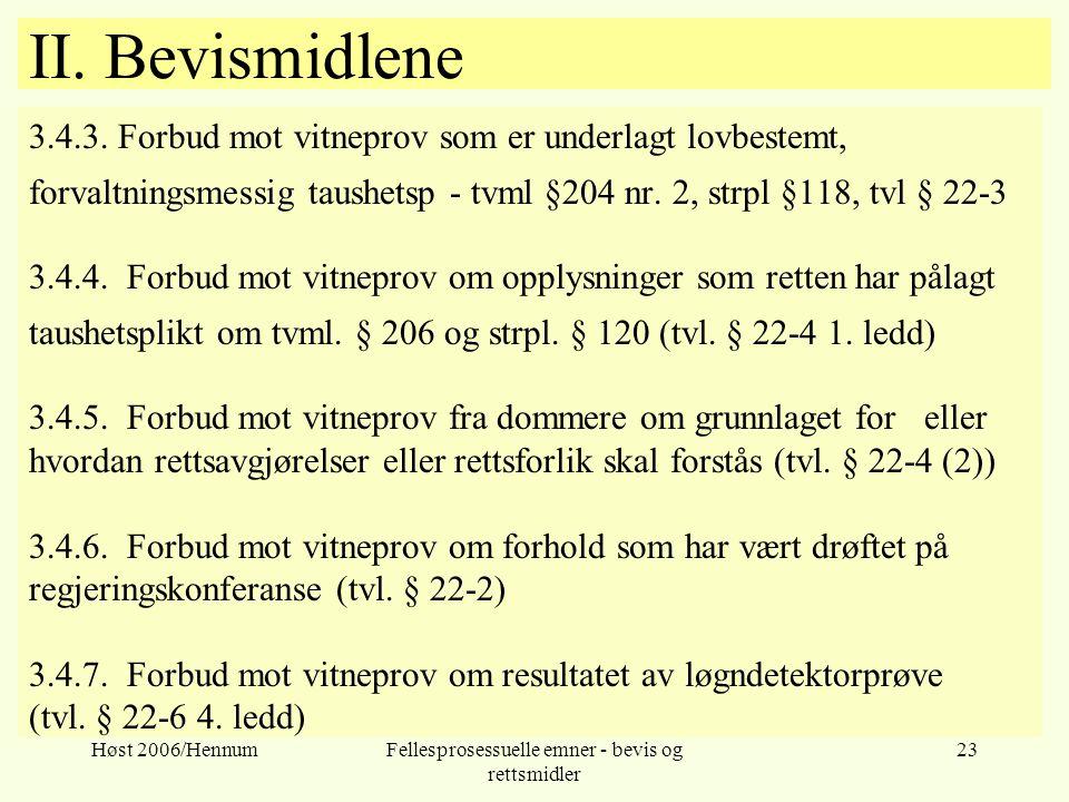Høst 2006/HennumFellesprosessuelle emner - bevis og rettsmidler 23 II. Bevismidlene 3.4.3. Forbud mot vitneprov som er underlagt lovbestemt, forvaltni