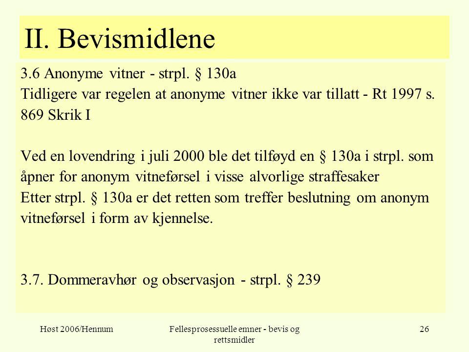 Høst 2006/HennumFellesprosessuelle emner - bevis og rettsmidler 26 II. Bevismidlene 3.6 Anonyme vitner - strpl. § 130a Tidligere var regelen at anonym