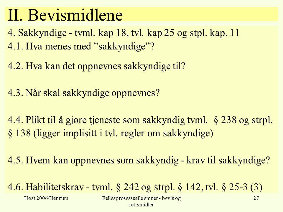 Høst 2006/HennumFellesprosessuelle emner - bevis og rettsmidler 27 II. Bevismidlene 4. Sakkyndige - tvml. kap 18, tvl. kap 25 og stpl. kap. 11 4.1. Hv