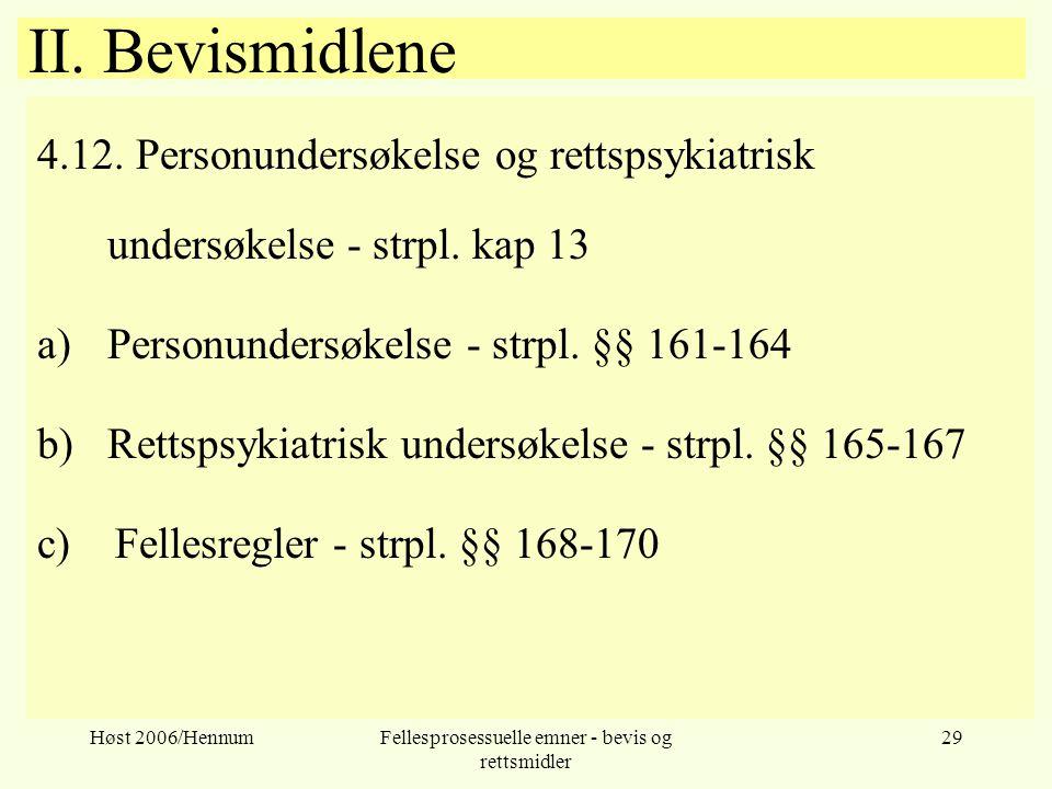 Høst 2006/HennumFellesprosessuelle emner - bevis og rettsmidler 29 II. Bevismidlene 4.12. Personundersøkelse og rettspsykiatrisk undersøkelse - strpl.