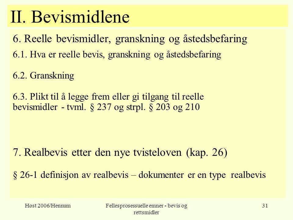 Høst 2006/HennumFellesprosessuelle emner - bevis og rettsmidler 31 II. Bevismidlene 6. Reelle bevismidler, granskning og åstedsbefaring 6.1. Hva er re