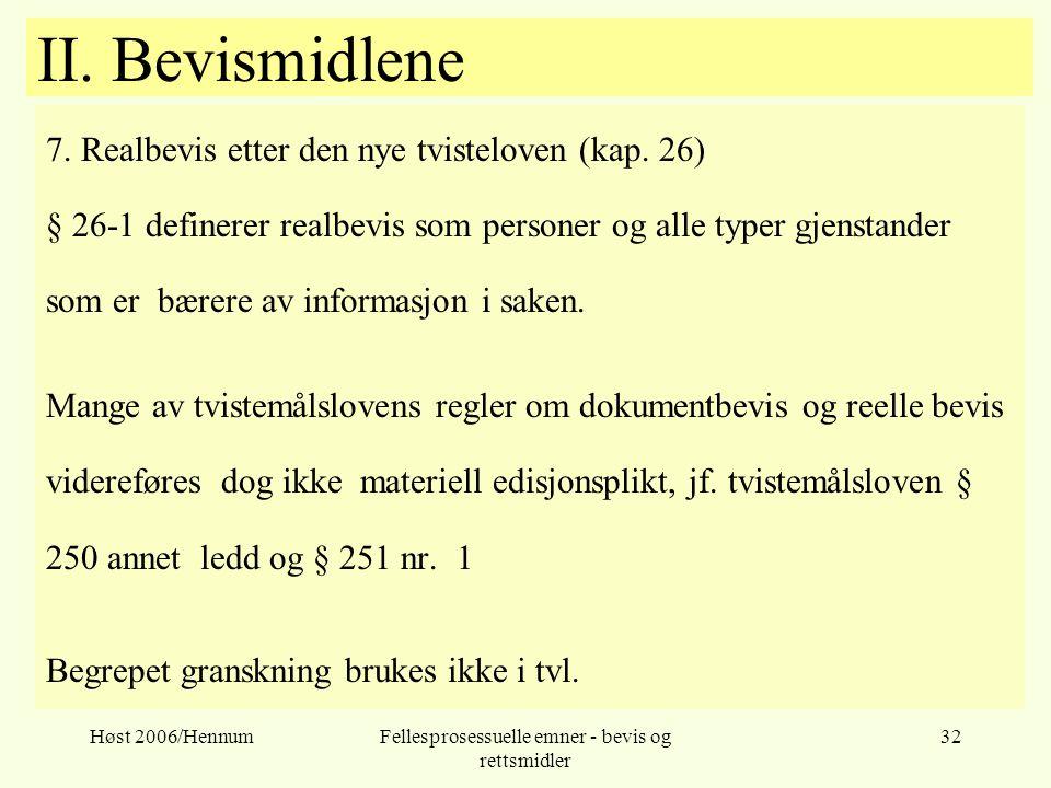 Høst 2006/HennumFellesprosessuelle emner - bevis og rettsmidler 32 II. Bevismidlene 7. Realbevis etter den nye tvisteloven (kap. 26) § 26-1 definerer