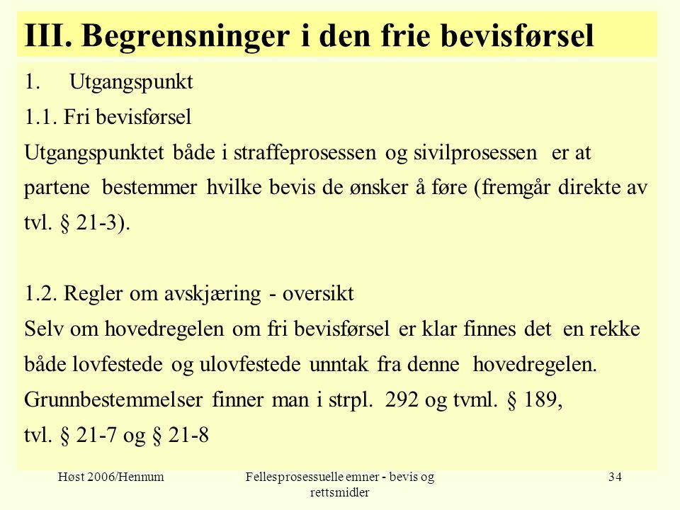 Høst 2006/HennumFellesprosessuelle emner - bevis og rettsmidler 34 III. Begrensninger i den frie bevisførsel 1.Utgangspunkt 1.1. Fri bevisførsel Utgan