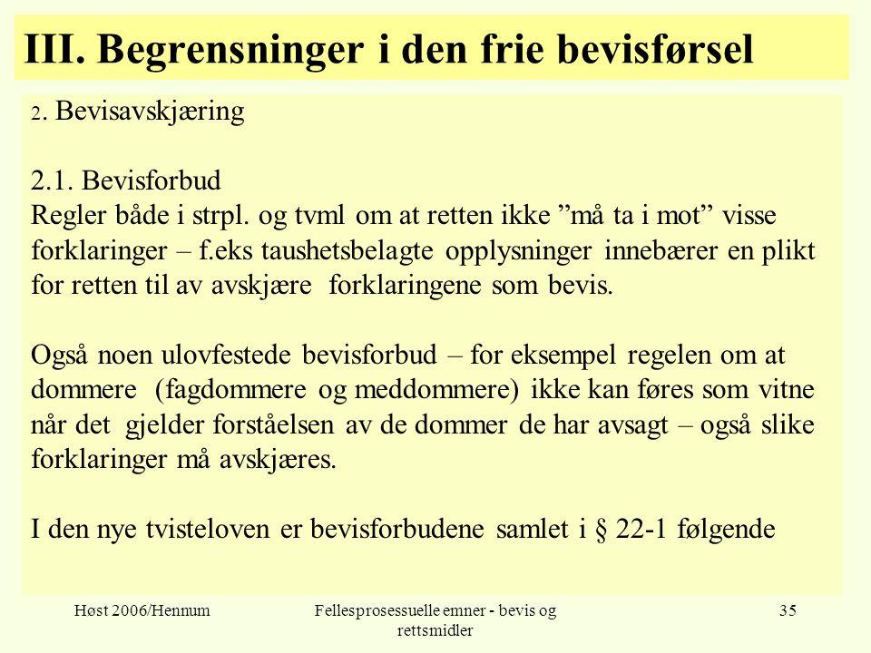 Høst 2006/HennumFellesprosessuelle emner - bevis og rettsmidler 35 III. Begrensninger i den frie bevisførsel 2. Bevisavskjæring 2.1. Bevisforbud Regle