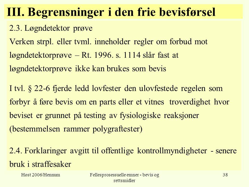Høst 2006/HennumFellesprosessuelle emner - bevis og rettsmidler 38 III. Begrensninger i den frie bevisførsel 2.3. Løgndetektor prøve Verken strpl. ell