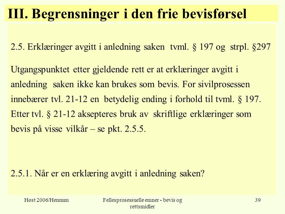 Høst 2006/HennumFellesprosessuelle emner - bevis og rettsmidler 39 III. Begrensninger i den frie bevisførsel 2.5. Erklæringer avgitt i anledning saken