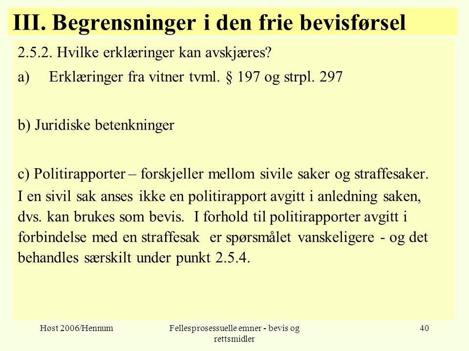 Høst 2006/HennumFellesprosessuelle emner - bevis og rettsmidler 40 III. Begrensninger i den frie bevisførsel 2.5.2. Hvilke erklæringer kan avskjæres?