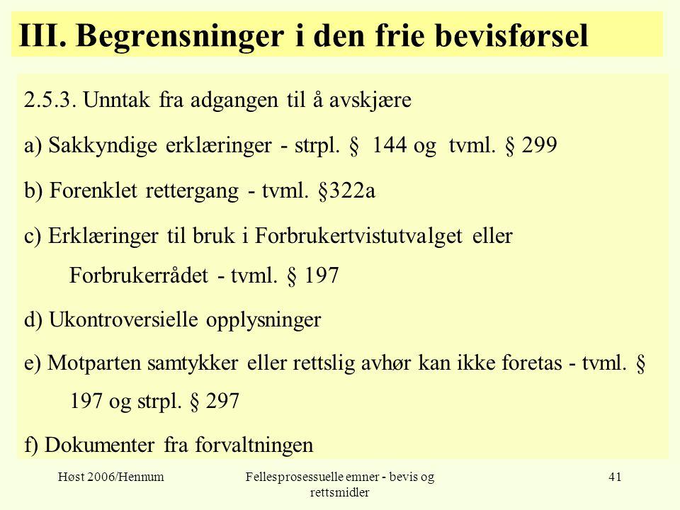 Høst 2006/HennumFellesprosessuelle emner - bevis og rettsmidler 41 III. Begrensninger i den frie bevisførsel 2.5.3. Unntak fra adgangen til å avskjære